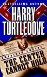 The Center Cannot Hold (American Empire, Book Two) (Southern Victory: American Empire)