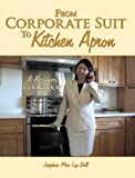 From Corporate Suit to Kitchen Apron, Josephine Miin Loy-Bell, 1452082804