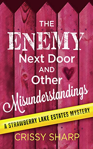 The Enemy Next Door and Other Misunderstandings (Strawberry Lake Estates Mystery Book 2) by [Sharp, Crissy]