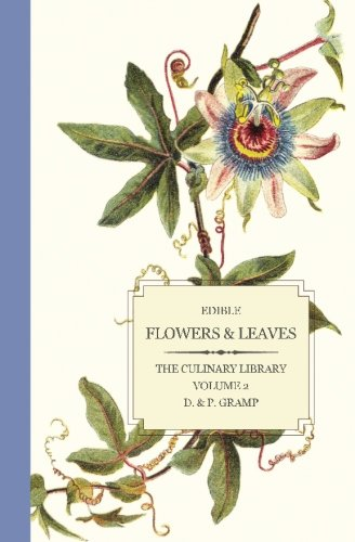 Growing Edible Flowers - Edible Flowers & Leaves (The Culinary Library) (Volume 2)