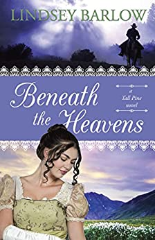 Beneath the Heavens: a Tall Pine novel by [Barlow, Lindsey]