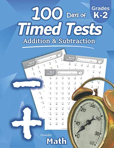 - Humble Math - 100 Days of Timed Tests: Addition and Subtraction: Grades K-2, Math Drills, Digits 0-20, Reproducible Practice Problems