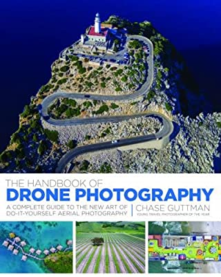The Handbook of Drone Photography: A Complete Guide to the New Art of Do-It-Yourself Aerial Photography from Skyhorse Publishing