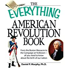 The Everything American Revolution Book: From  the Boston Massacre to the Campaign at Yorktown-all you need to know about the birth of our nation (Everything®)