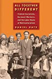 All Together Different: Yiddish Socialists, Garment Workers, and the Labor Roots of Multiculturalism (Goldstein-Goren), Daniel Katz, 0814748368