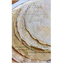 Mes Crêpes moelleuses au Quinoa -2 ingrédients: Avec seulement 2 ingrédients + 11 façons surprenantes de les déguster + 1 bonus en fin d'ouvrage (Mes délices vegan et sans gluten) (French Edition)