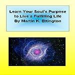 Learn Your Soul's Purpose to Live a Fulfilling Life | Martin K. Ettington