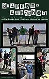 Gruppenaufgaben: Gruppendynamische Spiele zur Förderung von Kooperation, Kommunikation, Teamwork und für eine bessere Zusammenarbeit in der Kinder- und Jugendarbeit