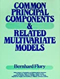 Common Principal Components and Related Multivariate Models, Flury, Bernhard, 0471634271