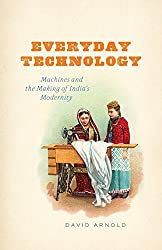 Everyday Technology: Machines and the Making of India's Modernity (Science-Culture)