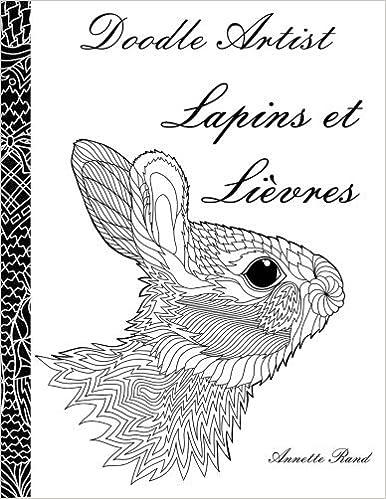 Téléchargement Doodle Artist - Lapins et Lievres: Livre de coloriage pour adultes pdf