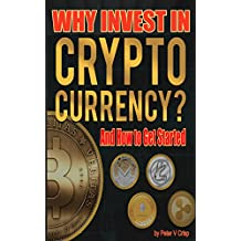 Why Invest In Cryptocurrency: And How To Get Started