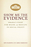 Show Me the Evidence: Obama's Fight for Rigor and Results in Social Policy