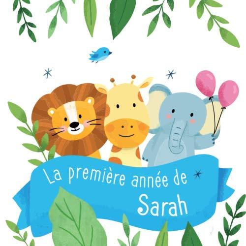 La première année de Sarah: Album bébé à remplir pour la première année de vie - Album naissance fille (French Edition) ()