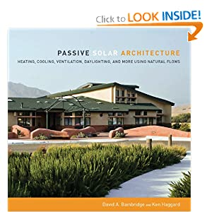 Passive Solar Architecture: Heating, Cooling, Ventilation, Daylighting and More Using Natural Flows David A. Bainbridge and Ken Haggard