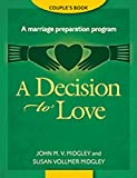 A Decision to Love Couples Book: A Marriage Preparation Program (Best in Marriage and Baptism Preparation)