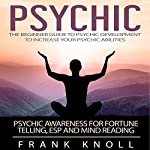 Psychic: The Beginner Guide to Psychic Development to Increase Your Psychic Abilities | Frank Knoll