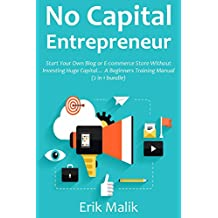 NO CAPITAL ENTREPRENEUR: Start Your Own Blog or E-commerce Store Without Investing Huge Capital… A Beginners Training Manual (2 in 1 bundle)