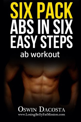 Six Pack Abs in Six Easy Steps: Ab Workout (Volume 1)