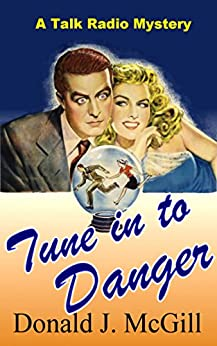 Tune in to Danger: A Talk Radio Mystery by [McGill, Donald J.]
