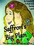 Saffron's Big Plan (The Adventures of Princess Saffron)