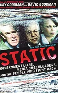 Static: Government Liars, Media Cheerleaders, and the People Who Fight Back by Amy Goodman and David Goodman