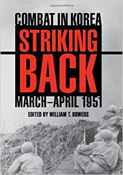 Striking Back: Combat in Korea, March-April 1951 AN AUSA Title, Battles and Campaigns Series