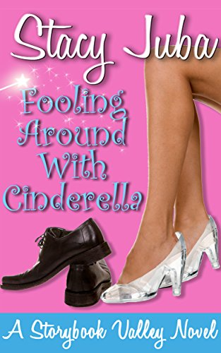 Fooling Around With Cinderella: A Storybook Valley Sweet Romantic Comedy by [Juba, Stacy]