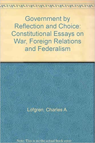 Government From Reflection And Choice Constitutional Essays On War  Government From Reflection And Choice Constitutional Essays On War  Foreign Relations And Federalism First Edition Edition Argumentative Essay Thesis Examples also Sample Of An Essay Paper  1984 Essay Thesis