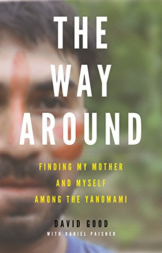 Download The Way Around: Finding My Mother and Myself Among the Yanomami pdf