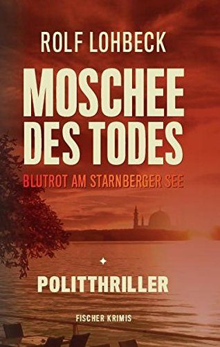 Moschee des Todes. Blutrot am Starnberger See. Politthriller