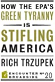 How the EPA?s Green Tyranny is Stifling America (Encounter Broadsides)