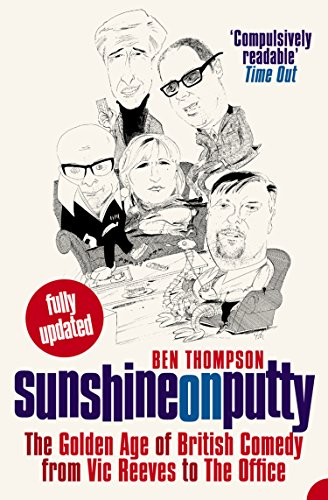 Sunshine on Putty: The Golden Age of British Comedy from Vic Reeves to The Office: The Golden Age of British Comedy from