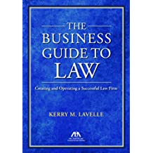 The Business Guide to Law: Creating and Operating a Successful Law Firm