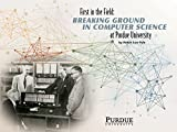 First in the Field : Breaking Ground in Computer Science at Purdue University, Pyle, Robin Lea, 1626710368