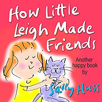 Children's Books: HOW LITTLE LEIGH MADE FRIENDS (Adorable, Bedtime Story/Picture Book for