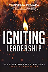 Igniting Leadership: 50 Research-Based Strategies for Life and Work