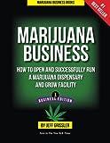 Marijuana Business: How to Open and Successfully Run a Marijuana Dispensary and Grow Facility