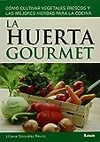 img - for La huerta gourmet: C mo cultivar vegetales frescos y las mejores hierbas para la cocina (Spanish Edition) book / textbook / text book