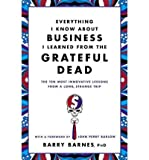 [(Everything I Know About Business I Learned from the Grateful Dead: The Ten Most Innovative Lessons from a Long, Strange Trip )] [Author: Barry Barnes] [Jan-2012]