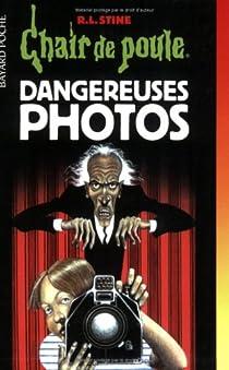 Chair de poule, tome 3 : Dangereuses photos par Stine