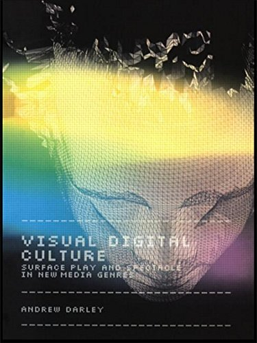 Visual Digital Culture: Surface Play and Spectacle in New Media Genres (Sussex Studies in Culture and - New Spectacles