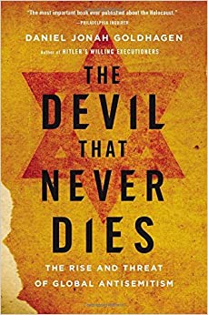 The Devil That Never Dies: The Rise and Threat of Global Antisemitism by Daniel Jonah Goldhagen (2016-06-30)