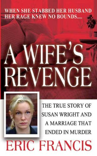 A Wife's Revenge: The True Story of Susan Wright and the Marriage That Ended in Murder