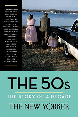 (The 50s: The Story of a Decade (New Yorker: The Story of a)