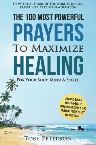 Prayer  The 100 Most Powerful Prayers to Maximize Healing for Your Body, Mind & Spirit (Volume 2) PDF