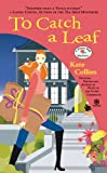 To Catch a Leaf: A Flower Shop Mystery