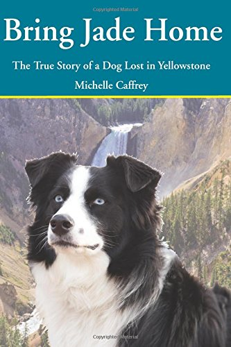 Bring Jade Home: The True Story of a Dog Lost in Yellowstone and the People Who Searched for Her (Essay Christmas Word On 100)