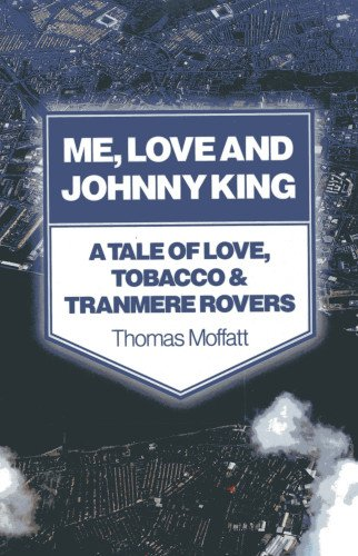 Download Me, Love and Johnny King: A Tale of Love, Tobacco & Tranmere Rovers ebook