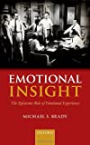 Emotional Insight : The Epistemic Role of Emotional Experience, Brady, Michael S., 0199685525
